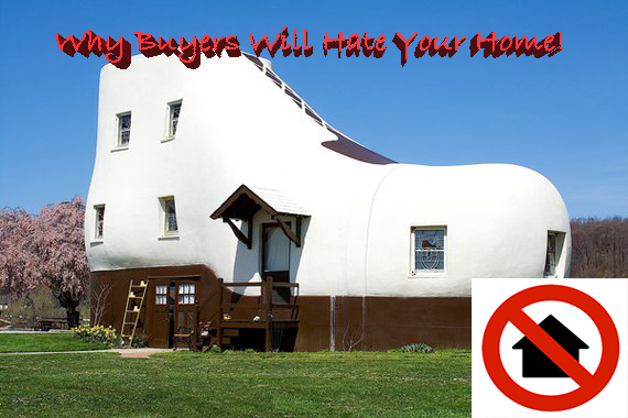 Why Buyers will HATE your home! Part 1