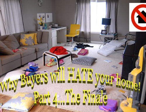 Why Buyers will HATE your home! Part 4-The Finale…